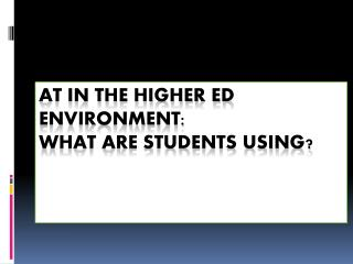 AT in the  Higher  Ed environment:  What are students using?