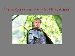Get ready to learn more about King Arthur!