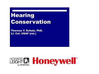 Hearing Conservation Theresa Y. Schulz, PhD. Lt. Col. USAF (ret.)