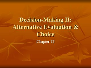 Decision-Making II: Alternative Evaluation & Choice