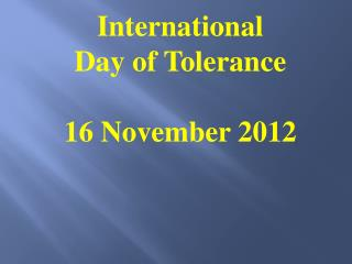 International Day of  Tolera nce 16 No vember  2012