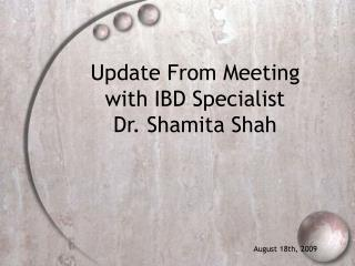 Update From Meeting with IBD Specialist Dr. Shamita Shah