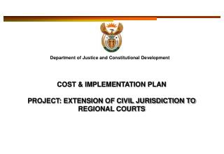 COST & IMPLEMENTATION PLAN   PROJECT: EXTENSION OF CIVIL JURISDICTION TO REGIONAL COURTS