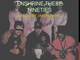 Enshrine These nineties