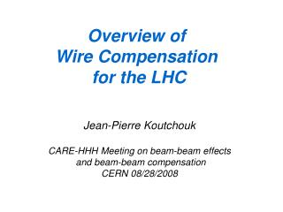 Overview of Wire Compensation for the LHC