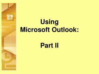 Using  Microsoft Outlook: Part II