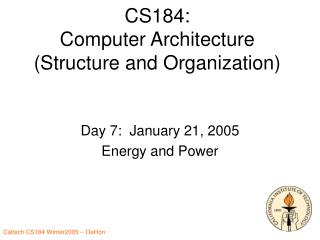 CS184: Computer Architecture (Structure and Organization)