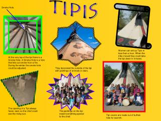 Tipi covers are made out of buffalo hide for warmth.