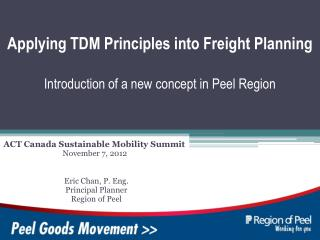 Applying TDM Principles into Freight Planning Introduction of a new concept in Peel Region