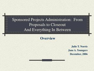 Sponsored Projects Administration:  From Proposals to Closeout And Everything In Between