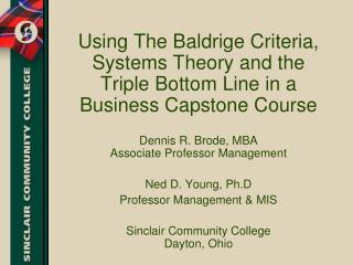 Using The Baldrige Criteria, Systems Theory and the Triple Bottom Line in a Business Capstone Course  Dennis R. Brode, M