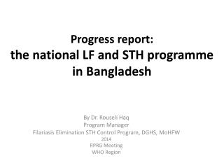 Progress report: t he national LF and STH programme  in Bangladesh