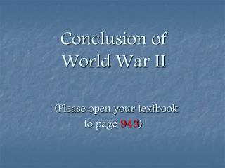 Conclusion of World War II   Please open your textbook to page 943