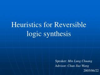 Heuristics for Reversible  logic synthesis