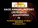 SACE ANNUAL REPORT 2010-2011  presentation to