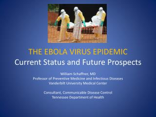 THE EBOLA VIRUS EPIDEMIC  Current  S tatus and Future Prospects