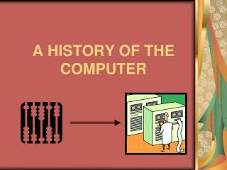 A HISTORY OF THE COMPUTER