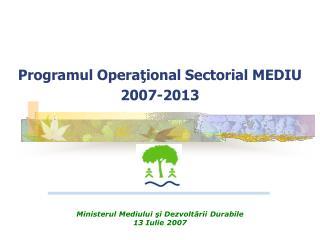 Programul Opera ţ ional Sectorial MEDIU 2007-2013
