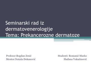 Seminarski rad iz dermatovenerologije Tema : Prekancerozne dermatoze