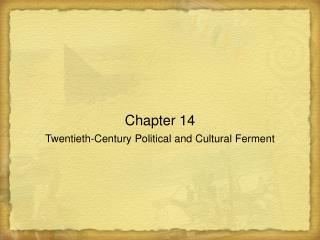 Chapter 14 Twentieth-Century Political and Cultural Ferment