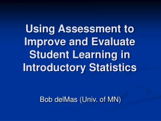 Using Assessment to Improve and Evaluate Student Learning in Introductory Statistics
