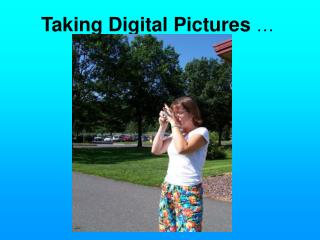 Taking Digital Pictures …