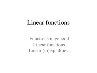 Linear functions Functions in general  Linear functions Linear (in)equalities