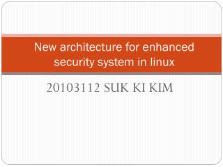 New architecture for enhanced security system in linux