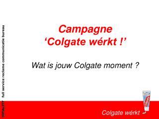 Campagne 'Colgate wérkt !' Wat is jouw Colgate moment ?