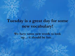 Tuesday is a great day for some new vocabulary!