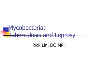 Mycobacteria:       Tuberculosis and Leprosy