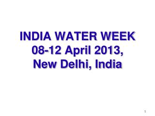 INDIA WATER WEEK 08-12 April 2013,  New Delhi, India