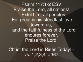 Psalm 117:1-2 ESV Praise the Lord, all nations!     Extol him, all peoples!