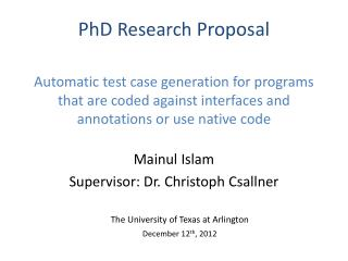 Mainul  Islam Supervisor: Dr.  Christoph Csallner