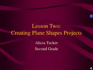 Lesson Two:  Creating Plane Shapes Projects