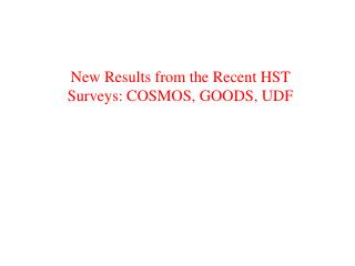 New Results from the Recent HST Surveys: COSMOS, GOODS, UDF