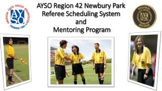 AYSO Region 42 Newbury Park Referee  Scheduling System and Mentoring Program