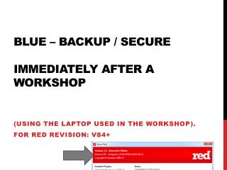 Blue – Backup / Secure  immediately after a workshop