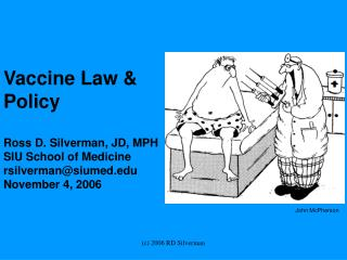 Vaccine Law  Policy  Ross D. Silverman, JD, MPH SIU School of Medicine rsilvermansiumed November 4, 2006