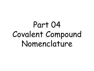 Part 04 Covalent Compound Nomenclature