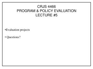 CRJS 4466 PROGRAM & POLICY EVALUATION LECTURE #5