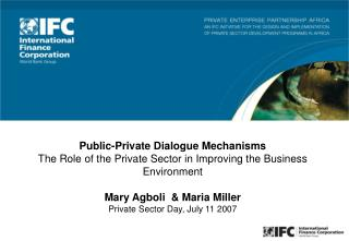 Public-Private Dialogue Mechanisms The Role of the Private Sector in Improving the Business Environment Mary Agboli  &am