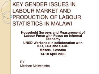 KEY GENDER ISSUES IN LABOUR MARKET AND PRODUCTION OF LABOUR STATISTICS IN MALAWI