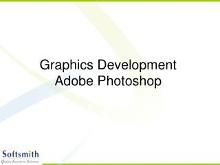 Graphics Development  Adobe Photoshop