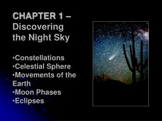 CHAPTER 1 –  Discovering the Night Sky Constellations Celestial Sphere Movements of the Earth