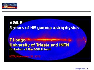 AGILE 5 years of HE gamma astrophysics F.Longo University of Trieste and INFN