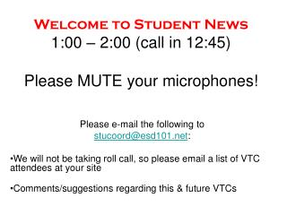 Welcome to Student News 1:00 – 2:00 (call in 12:45) Please MUTE your microphones!