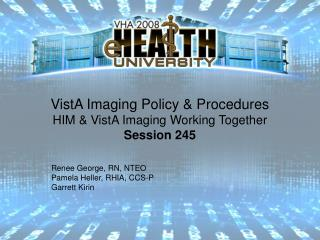 VistA Imaging Policy & Procedures  HIM & VistA Imaging Working Together Session 245
