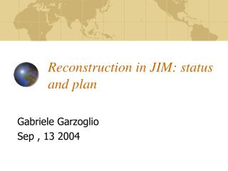 Reconstruction in JIM: status and plan