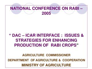 "NATIONAL CONFERENCE ON RABI – 2005  "" DAC – ICAR INTERFACE :  ISSUES &  STRATEGIES FOR ENHANCING PRODUCTION OF  RABI"